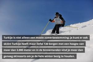 Turkije is niet alleen een mooie zomerbestemming: je kunt er ook skiën! Turkije heeft maar liefst 130 bergen met een hoogte van meer dan 3.000 meter en in de binnenlanden vind je meer dan genoeg skiresorts om je de hele winter bezig te houden.