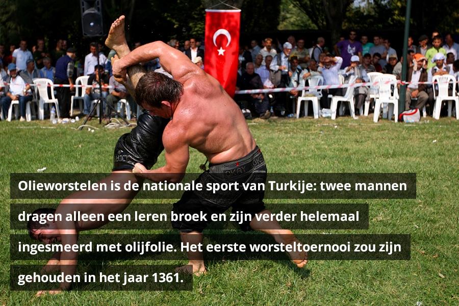 Olieworstelen is de nationale sport van Turkije: twee mannen dragen alleen een leren broek en zijn verder helemaal ingesmeerd met olijfolie. Het eerste worsteltoernooi zou zijn gehouden in het jaar 1361.
